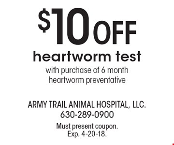 $10 off heartworm test with purchase of 6 month heartworm preventative. Must present coupon. Exp. 4-20-18.