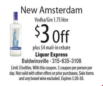 New Amsterdam Vodka/Gin $3 Off plus $4 mail-in rebate,1.75 liter. Limit 3 bottles. With this coupon. 1 coupon per person per day. Not valid with other offers or prior purchases. Sale items and any boxed wine excluded. Expires 1-26-18.