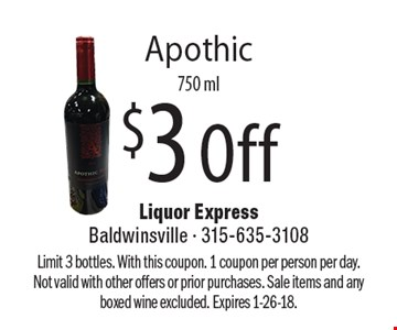 $3 Off Apothic 750 ml. Limit 3 bottles. With this coupon. 1 coupon per person per day. Not valid with other offers or prior purchases. Sale items and any boxed wine excluded. Expires 1-26-18.