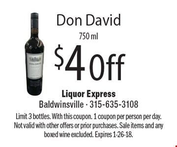 $4 Off Don David 750 ml. Limit 3 bottles. With this coupon. 1 coupon per person per day. Not valid with other offers or prior purchases. Sale items and any boxed wine excluded. Expires 1-26-18.