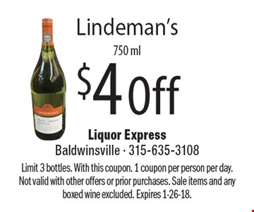 $4 Off Lindeman's 750 ml. Limit 3 bottles. With this coupon. 1 coupon per person per day. Not valid with other offers or prior purchases. Sale items and any boxed wine excluded. Expires 1-26-18.