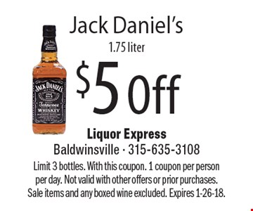 $5 Off Jack Daniel's 1.75 liter. Limit 3 bottles. With this coupon. 1 coupon per person per day. Not valid with other offers or prior purchases. Sale items and any boxed wine excluded. Expires 1-26-18.