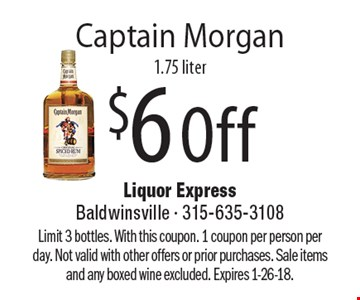 $6 Off Captain Morgan 1.75 liter. Limit 3 bottles. With this coupon. 1 coupon per person per day. Not valid with other offers or prior purchases. Sale items and any boxed wine excluded. Expires 1-26-18.