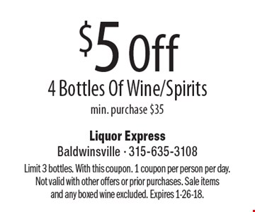 $5 Off 4 Bottles Of Wine/Spirits min. purchase $35. Limit 3 bottles. With this coupon. 1 coupon per person per day. Not valid with other offers or prior purchases. Sale items and any boxed wine excluded. Expires 1-26-18.
