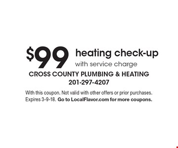 $99 heating check-up with service charge. With this coupon. Not valid with other offers or prior purchases. Expires 3-9-18. Go to LocalFlavor.com for more coupons.