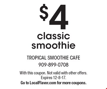 $4 classic smoothie. With this coupon. Not valid with other offers. Expires 12-8-17. Go to LocalFlavor.com for more coupons.