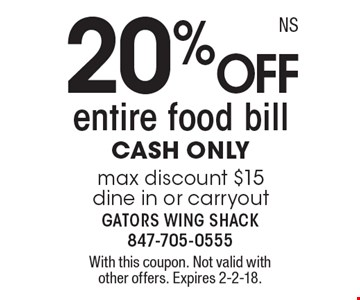 20%off entire food bill cash only max discount $15 dine in or carryout . With this coupon. Not valid with other offers. Expires 2-2-18.