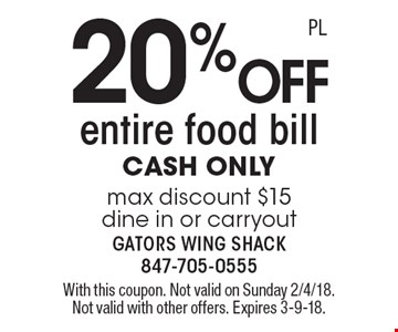 20% off entire food bill cash only max discount $15 dine in or carryout. With this coupon. Not valid on Sunday 2/4/18. Not valid with other offers. Expires 3-9-18.