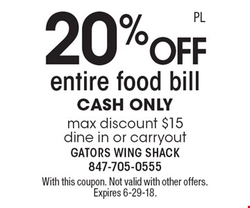 20% off entire food bill cash only max discount $15 dine in or carryout. With this coupon. Not valid with other offers. Expires 6-29-18.