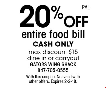 20% off entire food bill. Cash only. Max discount $15. Dine in or carryout. With this coupon. Not valid with other offers. Expires 2-2-18.