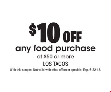 $10 off any food purchase of $50 or more. With this coupon. Not valid with other offers or specials. Exp. 6-22-18.
