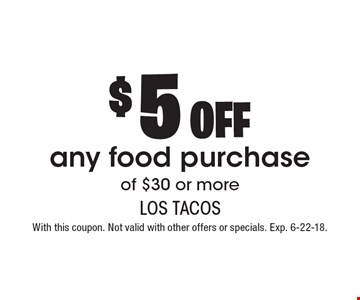 $5 off any food purchase of $30 or more. With this coupon. Not valid with other offers or specials. Exp. 6-22-18.