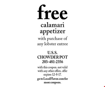 free calamari appetizer with purchase of any lobster entree. with this coupon. not valid with any other offers. offer expires 12-8-17. go to LocalFlavor.com for more coupons.