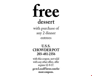 free dessert with purchase of any 2 dinner entrees. with this coupon. not valid with any other offers. offer expires 12-8-17. go to LocalFlavor.com for more coupons.