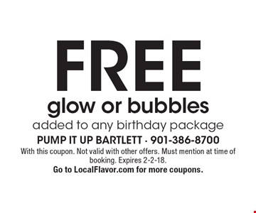 FREE glow or bubbles added to any birthday package. With this coupon. Not valid with other offers. Must mention at time of booking. Expires 2-2-18. Go to LocalFlavor.com for more coupons.