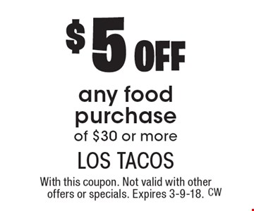 $5 off any food purchase of $30 or more. With this coupon. Not valid with other offers or specials. Expires 3-9-18.