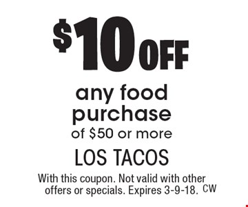 $10 off any food purchase of $50 or more. With this coupon. Not valid with other offers or specials. Expires 3-9-18.
