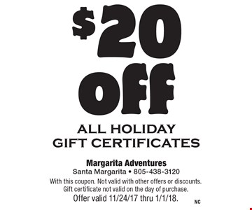 $20 off all holiday gift certificates. With this coupon. Not valid with other offers or discounts. Gift certificate not valid on the day of purchase. Offer valid 11/24/17 thru 1/1/18.