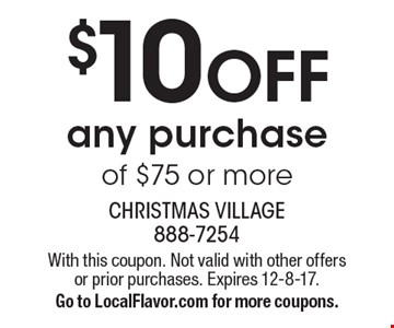 $10 OFF any purchase of $75 or more. With this coupon. Not valid with other offers or prior purchases. Expires 12-8-17. Go to LocalFlavor.com for more coupons.