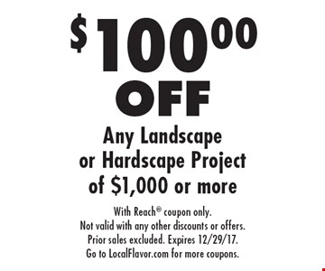 $100.00 OFF Any Landscape or Hardscape Project of $1,000 or more. With Reach coupon only. Not valid with any other discounts or offers. Prior sales excluded. Expires 12/29/17. Go to LocalFlavor.com for more coupons.