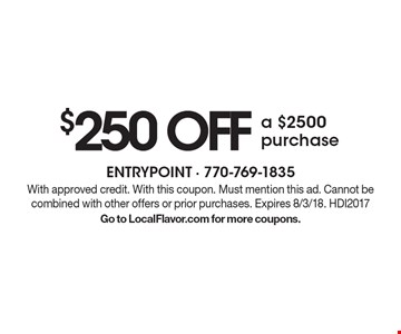 $250 OFF a $2500 purchase. With approved credit. With this coupon. Must mention this ad. Cannot be combined with other offers or prior purchases. Expires 8/3/18. HDI2017 Go to LocalFlavor.com for more coupons.