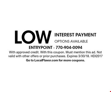LOW INTEREST PAYMENT OPTIONS AVAILABLE. With approved credit. With this coupon. Must mention this ad. Not valid with other offers or prior purchases. Expires 3/30/18. HDI2017 Go to LocalFlavor.com for more coupons.