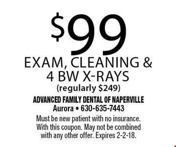 $99 exam, cleaning & 4 BW x-rays (regularly $249). Must be new patient with no insurance. With this coupon. May not be combined with any other offer. Expires 2-2-18.