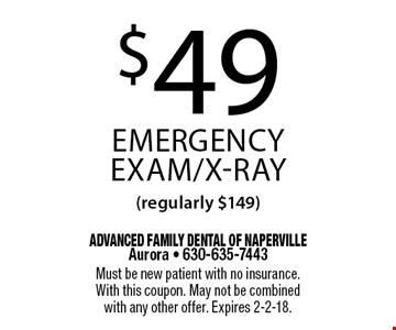 $49 emergency exam/x-ray (regularly $149). Must be new patient with no insurance. With this coupon. May not be combined with any other offer. Expires 2-2-18.