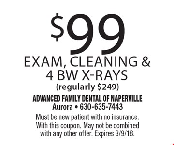 $99 exam, cleaning & 4 BW x-rays (regularly $249). Must be new patient with no insurance. With this coupon. May not be combined with any other offer. Expires 3/9/18.