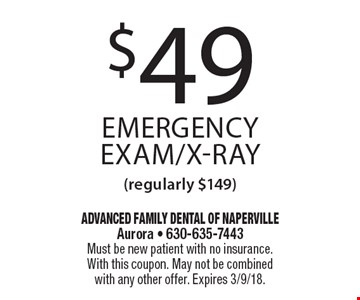 $49 emergency exam/x-ray (regularly $149). Must be new patient with no insurance. With this coupon. May not be combined with any other offer. Expires 3/9/18.