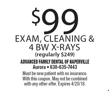 $99 exam, cleaning & 4 BW x-rays (regularly $249). Must be new patient with no insurance. With this coupon. May not be combined with any other offer. Expires 4/20/18.