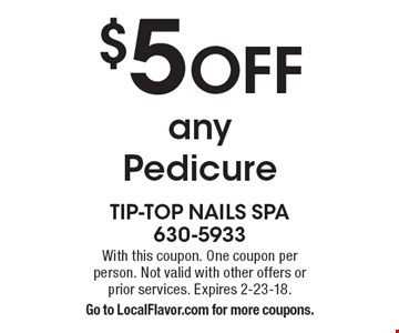 $5 OFF any Pedicure. With this coupon. One coupon per person. Not valid with other offers or prior services. Expires 2-23-18. Go to LocalFlavor.com for more coupons.