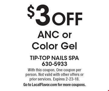 $3 OFF ANC or Color Gel. With this coupon. One coupon per person. Not valid with other offers or prior services. Expires 2-23-18. Go to LocalFlavor.com for more coupons.