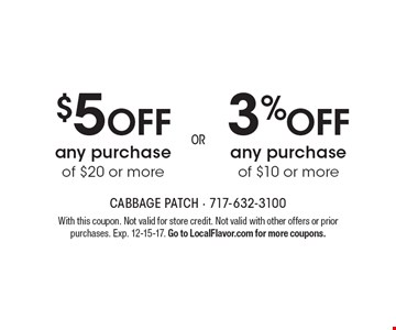 $5 off any purchase of $20 or more or 3% off any purchase of $10 or more. With this coupon. Not valid for store credit. Not valid with other offers or prior purchases. Exp. 12-15-17. Go to LocalFlavor.com for more coupons.