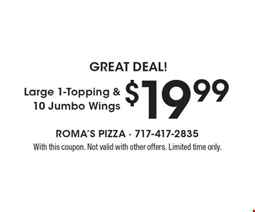 GREAT DEAL! $19.99 Large 1-Topping & 10 Jumbo Wings. With this coupon. Not valid with other offers. Limited time only.