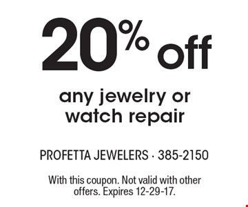 20% off any jewelry or watch repair. With this coupon. Not valid with other offers. Expires 12-29-17.