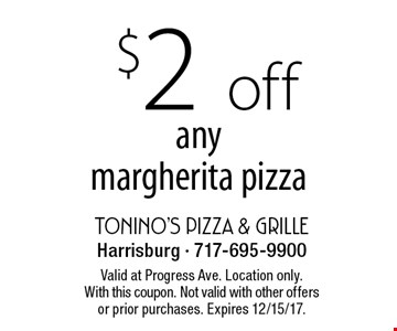 $2 off any margherita pizza. Valid at Progress Ave. Location only. With this coupon. Not valid with other offers or prior purchases. Expires 12/15/17.