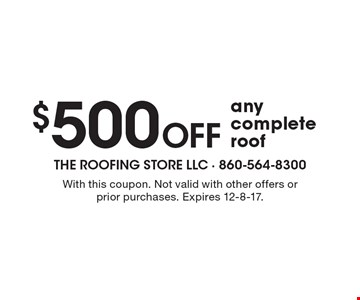 $500 OFF any complete roof. With this coupon. Not valid with other offers or prior purchases. Expires 12-8-17.