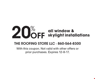 20% OFF all window & skylight installations. With this coupon. Not valid with other offers or prior purchases. Expires 12-8-17.