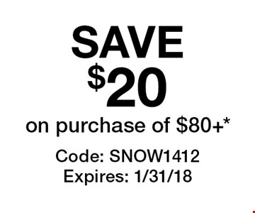 SAVE $20on purchase of $80 +*. Code: SNOW1412 Expires: 1/31/18