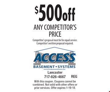 $500off any competitor's price Competitor's proposal must be for equal service. Competitor's written proposal required. With this coupon. Coupons cannot be combined. Not valid with other offers or prior services. Offer expires 1-19-18.