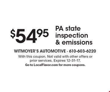 $54.95 PA state inspection & emissions. With this coupon. Not valid with other offers or prior services. Expires 12-31-17. Go to LocalFlavor.com for more coupons.