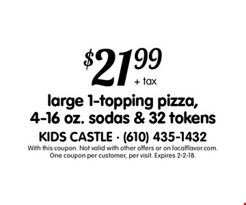 $21.99 + tax large 1-topping pizza,4-16 oz. sodas & 32 tokens. With this coupon. Not valid with other offers or on localflavor.com.One coupon per customer, per visit. Expires 2-2-18.