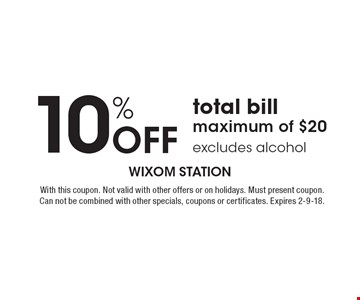 10% off total bill. Maximum of $20. Excludes alcohol. With this coupon. Not valid with other offers or on holidays. Must present coupon. Can not be combined with other specials, coupons or certificates. Expires 2-9-18.