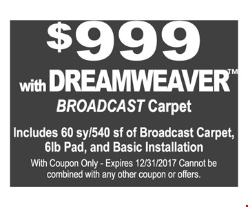 $999 with Dreamweaver™ Broadcast Carpet Includes 60sy/540 sf. of Broadcast Carpet, 6lb. pad and basic installation