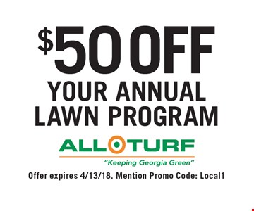 $50 off your annual lawn program. Offer expires 4/13/18. Mention Promo Code: Local1