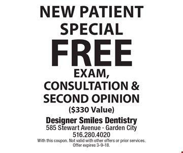 New Patient Special. FREE EXAM, CONSULTATION & SECOND OPINION ($330 Value). With this coupon. Not valid with other offers or prior services. Offer expires 3-9-18.