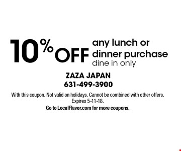 10% OFF any lunch or dinner purchase, dine in only. With this coupon. Not valid on holidays. Cannot be combined with other offers. Expires 5-11-18. Go to LocalFlavor.com for more coupons.