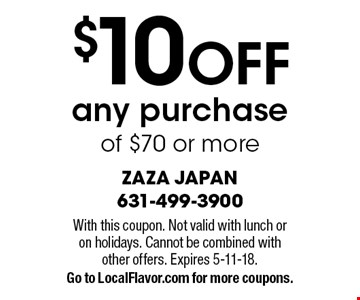 $10 OFF any purchase of $70 or more. With this coupon. Not valid with lunch or on holidays. Cannot be combined with other offers. Expires 5-11-18. Go to LocalFlavor.com for more coupons.