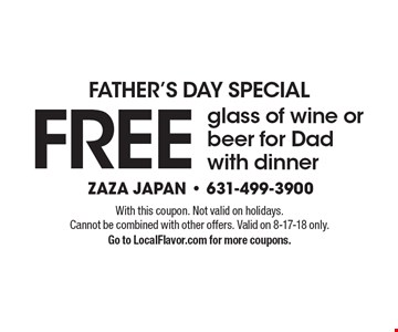 Father's Day Special - Free glass of wine or beer for Dad with dinner. With this coupon. Not valid on holidays. Cannot be combined with other offers. Valid on 8-17-18 only. Go to LocalFlavor.com for more coupons.